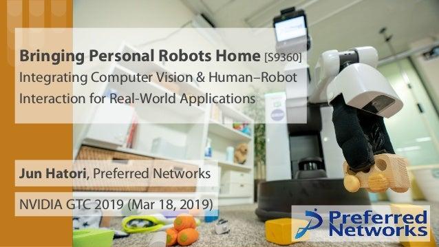 Bringing Personal Robots Home [S9360] Integrating Computer Vision & Human–Robot Interaction for Real-World Applications NV...