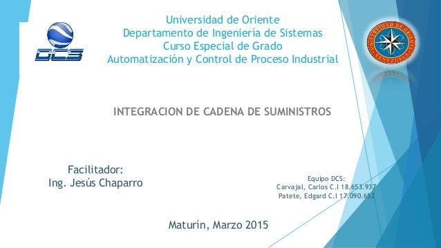 Universidad de Oriente Departamento de Ingeniería de Sistemas Curso Especial de Grado Automatización y Control de Proceso ...