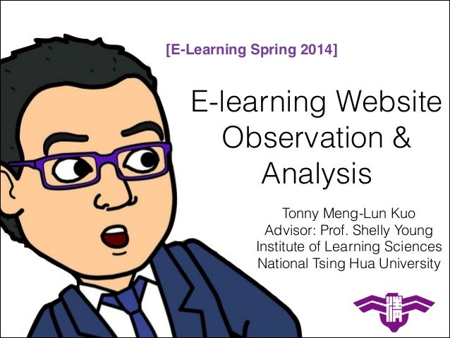 E-learning Website Observation & Analysis Tonny Meng-Lun Kuo Advisor: Prof. Shelly Young Institute of Learning Sciences Na...