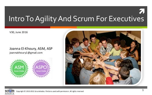 Copyright © 2013-2015 ScrumArabia. Portions used with permission. All rights reserved 1  IntroTo Agility And Scrum For Ex...