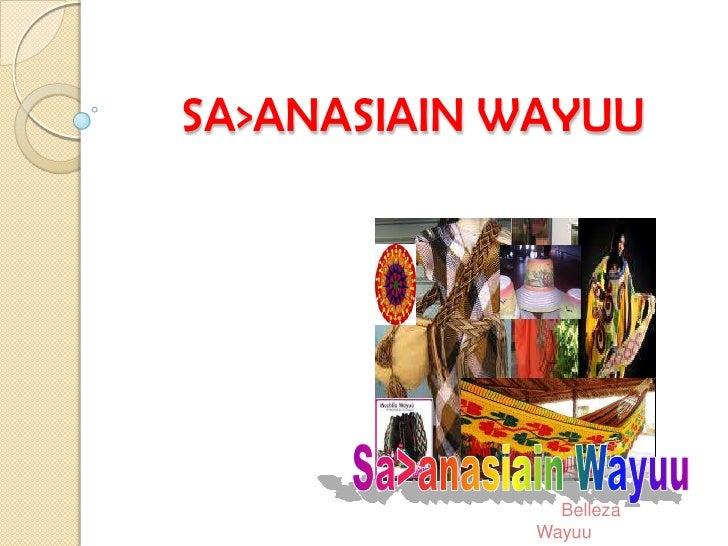 SA>ANASIAIN WAYUU               Belleza             Wayuu