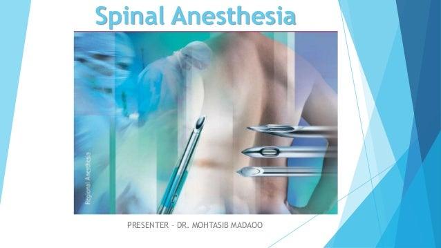 Spinal Anesthesia PRESENTER – DR. MOHTASIB MADAOO