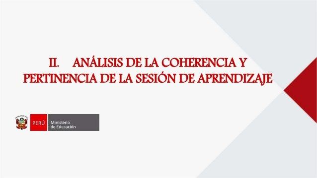 II. ANÁLISIS DE LA COHERENCIA Y PERTINENCIA DE LA SESIÓN DE APRENDIZAJE