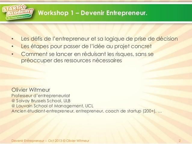 Workshop 1 – Devenir Entrepreneur.  • • •  Les défis de l'entrepreneur et sa logique de prise de décision Les étapes pour ...
