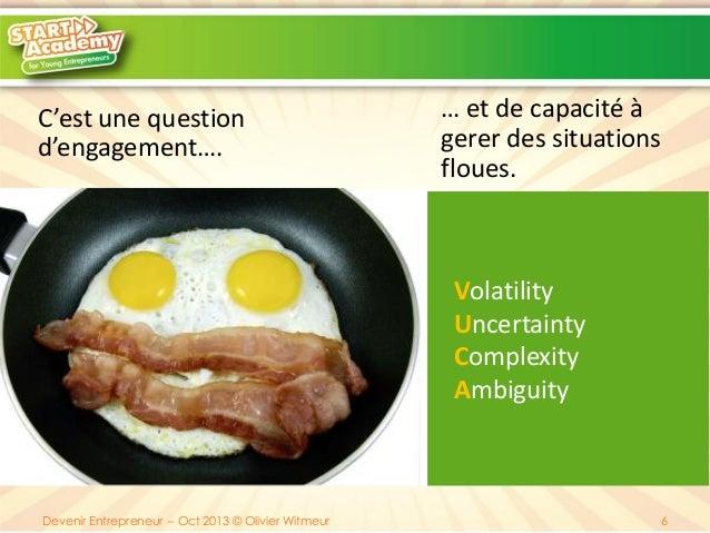 C'est une question d'engagement….  … et de capacité à gerer des situations floues.  Volatility Uncertainty Complexity Ambi...