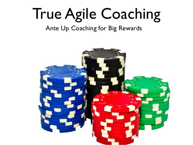 True Agile Coaching Ante Up Coaching for Big Rewards