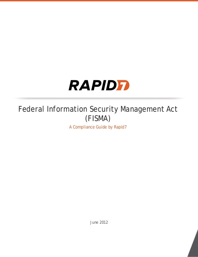 June 2012 Federal Information Security Management Act (FISMA) A Compliance Guide by Rapid7