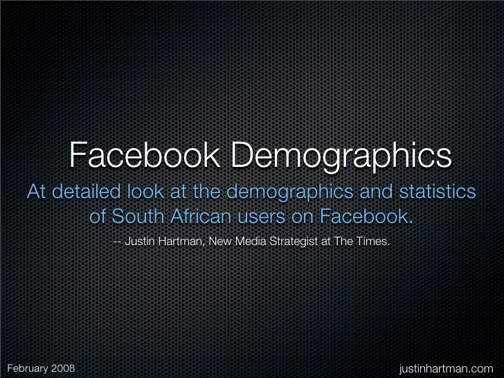 Facebook Demographics    At detailed look at the demographics and statistics           of South African users on Facebook....