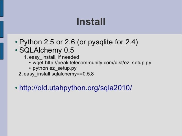 Install● Python 2.5 or 2.6 (or pysqlite for 2.4)● SQLAlchemy 0.5       1. easy_install, if needed          ● wget http://p...