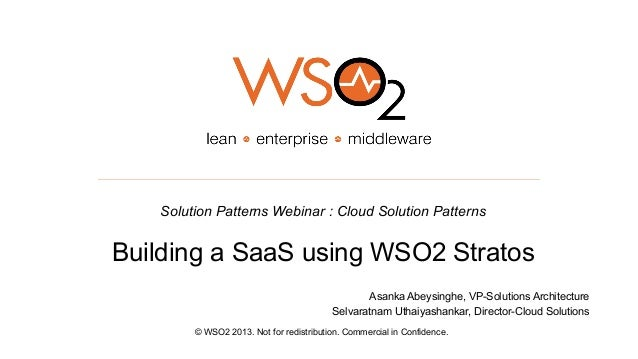 Solution Patterns Webinar : Cloud Solution PatternsBuilding a SaaS using WSO2 Stratos© WSO2 2013. Not for redistribution. ...