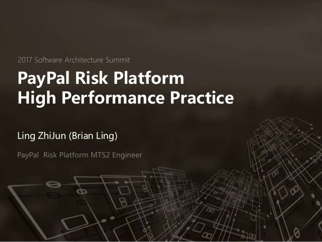 PayPal Risk Platform High Performance Practice Ling ZhiJun (Brian Ling)