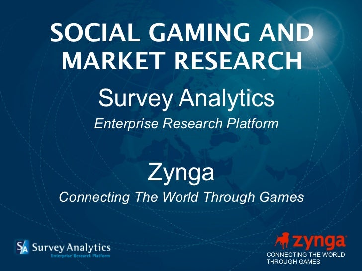 SOCIAL GAMING AND MARKET RESEARCH     Survey Analytics    Enterprise Research Platform            ZyngaConnecting The Worl...