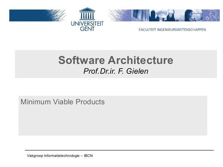 Software Architecture                                Prof.Dr.ir. F. GielenMinimum Viable Products Vakgroep Informatietechn...