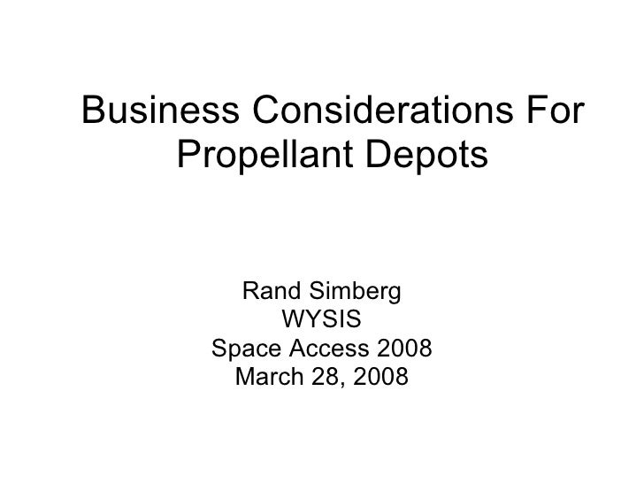 Business Considerations For Propellant Depots Rand Simberg WYSIS Space Access 2008 March 28, 2008