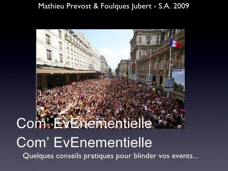 <ul><li>Quelques conseils pratiques pour blinder vos events... </li></ul>Com' EvEnementielle Com' EvEnementielle Mathieu P...