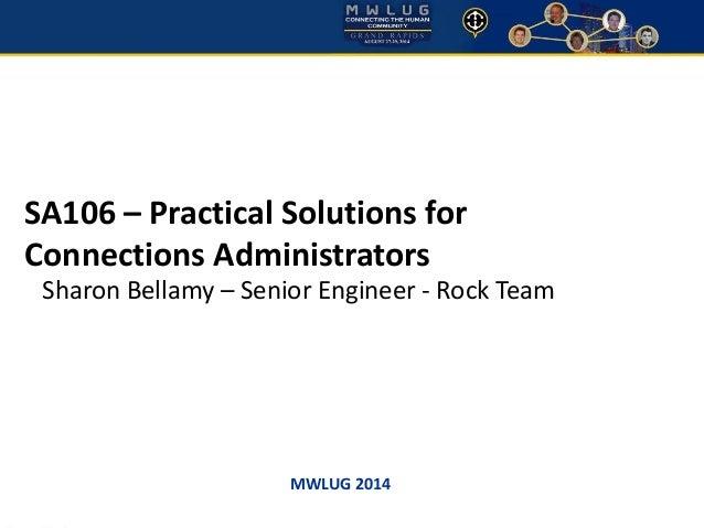 MWLUG 2014  SA106 –Practical Solutions for Connections Administrators  Sharon Bellamy –Senior Engineer -Rock Team
