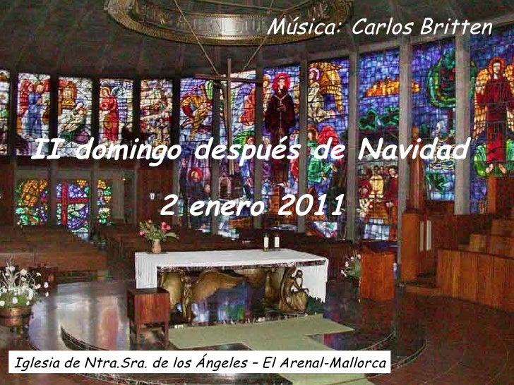 Música:   Carlos Britten II domingo después de Navidad 2 enero 2011   Iglesia de Ntra.Sra. de los Ángeles – El Arenal-Mall...