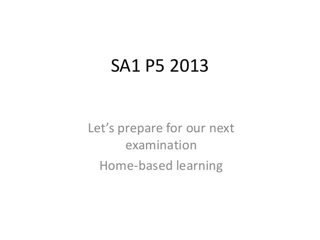 SA1 P5 2013Let's prepare for our nextexaminationHome-based learning