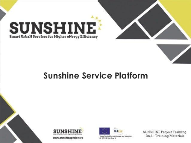 www.sunshineproject.eu SUNSHINE - Smart UrbaN ServIces for Higher eNergy Efficiency (GA no: 325161) Sunshine Service Platf...