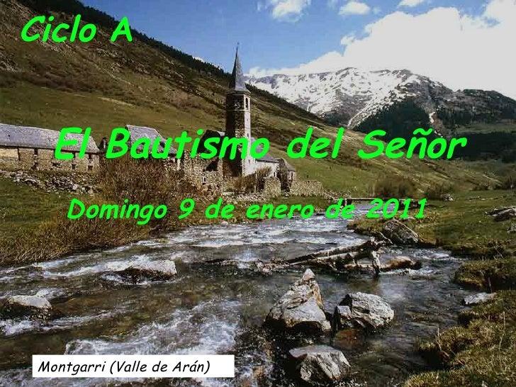 Montgarri (Valle de Arán) Ciclo  A   El Bautismo del Señor Domingo 9 de enero de 2011