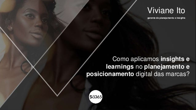 Viviane Ito gerente de planejamento e insights Como aplicamos insights e learnings no planejamento e posicionamento digita...