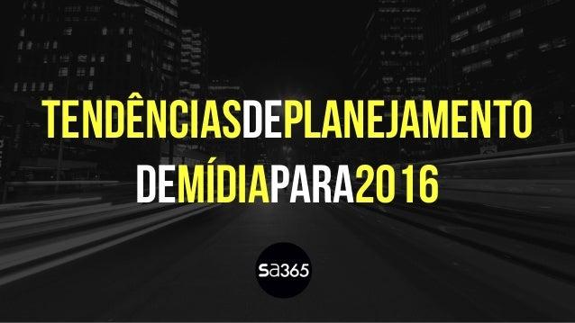 Tendênciasdeplanejamento deMÍDIApara2016