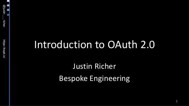 @justin__richerhttps://bspk.io/ Introduction to OAuth 2.0 Justin Richer Bespoke Engineering 1