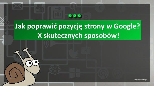 DamianSlimak.pl Jak poprawić pozycję strony w Google? X skutecznych sposobów!1 Jak poprawić pozycję strony w Google? X sku...