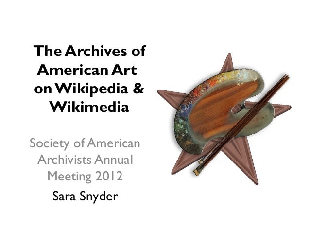 The Archives ofAmerican Arton Wikipedia &  WikimediaSociety of American Archivists Annual   Meeting 2012    Sara Snyder