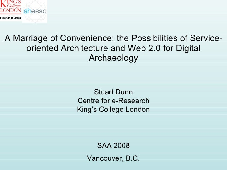 A Marriage of Convenience: the Possibilities of Service-oriented Architecture and Web 2.0 for Digital Archaeology Stuart D...