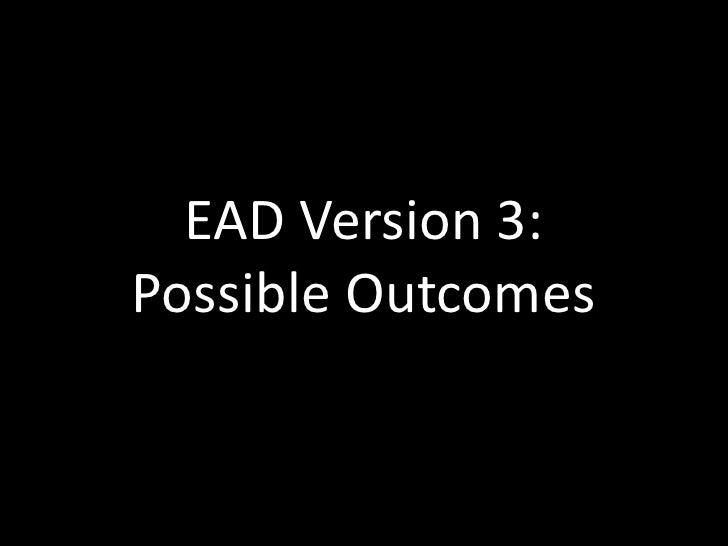 EAD Version 3: Possible Outcomes<br />