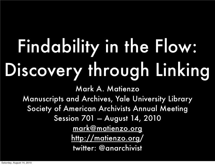 Findability in the Flow:   Discovery through Linking                                  Mark A. Matienzo                  Ma...