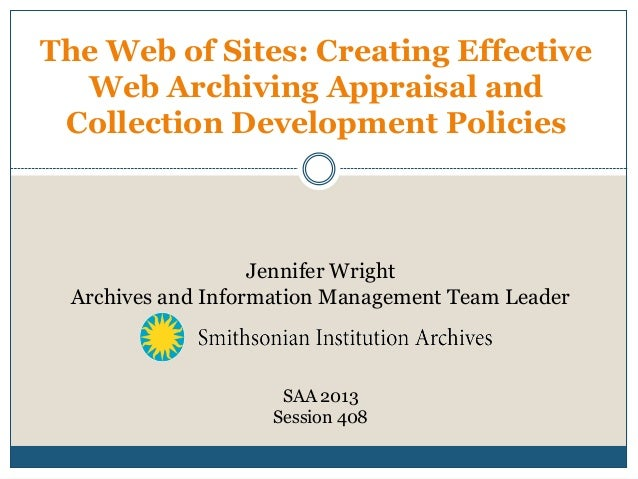 The Web of Sites: Creating Effective Web Archiving Appraisal and Collection Development Policies Jennifer Wright Archives ...