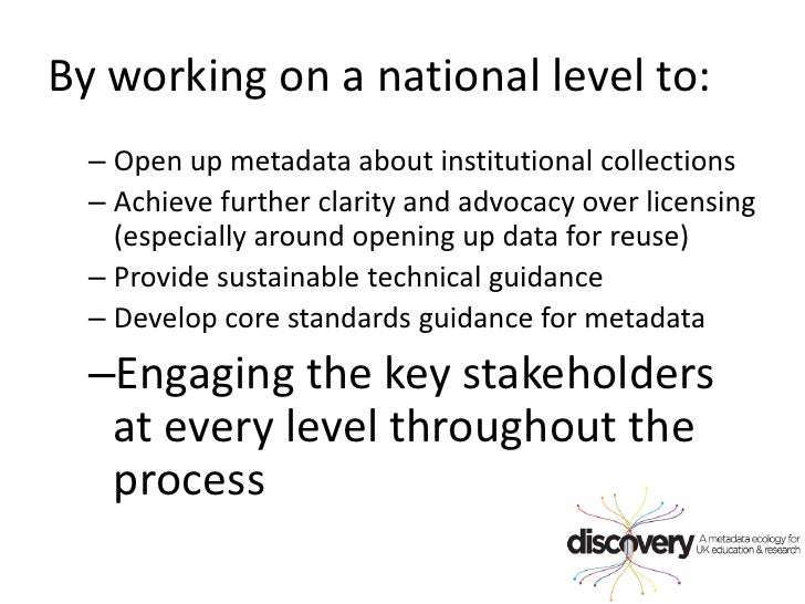 By working on a national level to:<br />Open up metadata about institutional collections<br />Achieve further clarity and ...