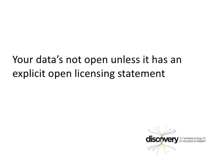 Your data's not open unless it has an explicit open licensing statement<br />
