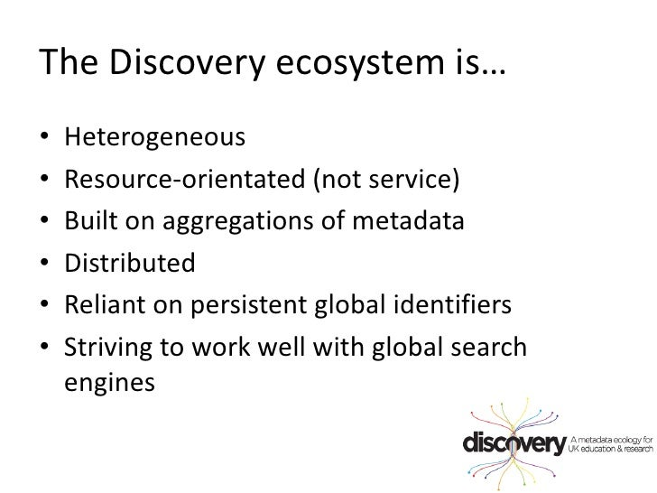 The Discovery ecosystem is…<br />Heterogeneous<br />Resource-orientated (not service)<br />Built on aggregations of metada...