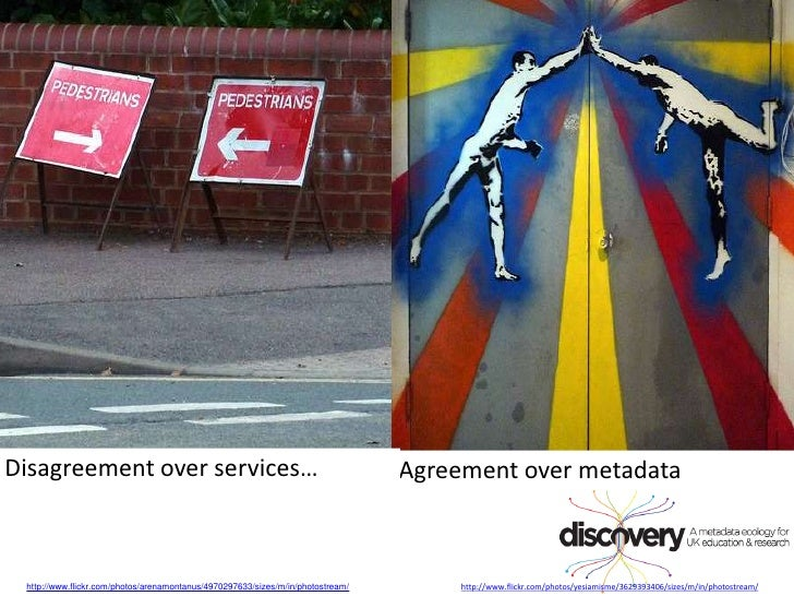 Disagreement over services…<br />Agreement over metadata<br />http://www.flickr.com/photos/arenamontanus/4970297633/sizes/...