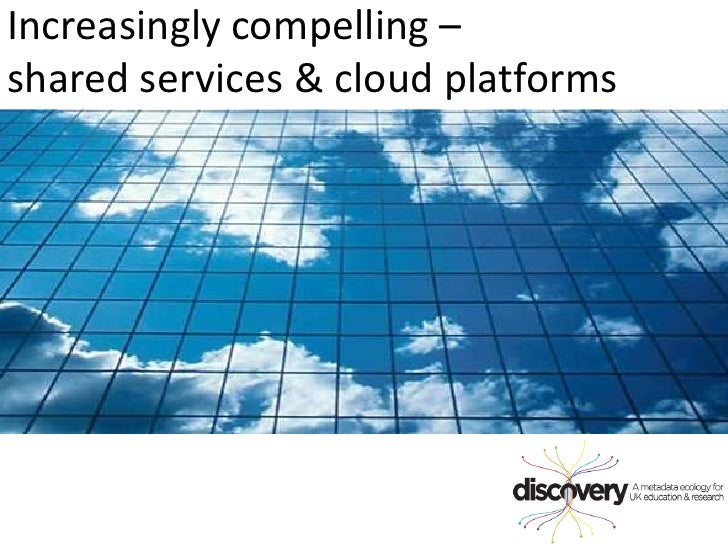 Increasingly compelling –<br />shared services & cloud platforms <br />