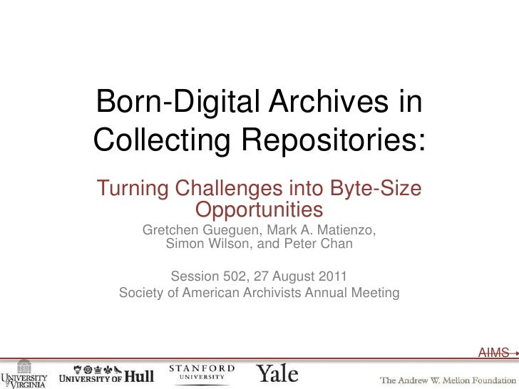Born-Digital Archives inCollecting Repositories:<br />Turning Challengesinto Byte-Size Opportunities<br />Gretchen Guegue...
