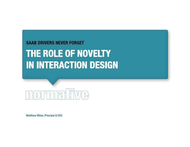 SAAB DRIVERS NEVER FORGET  THE ROLE OF NOVELTY! IN INTERACTION DESIGN     Matthew Milan, Principal & CEO
