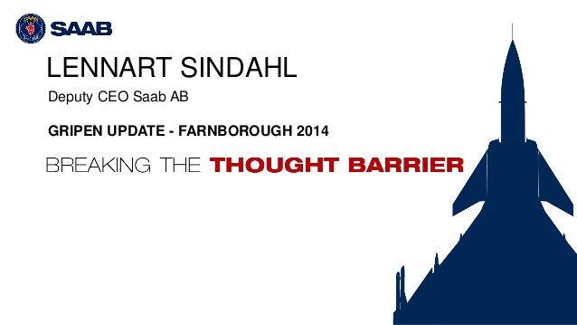 LENNART SINDAHL Deputy CEO Saab AB GRIPEN UPDATE - FARNBOROUGH 2014