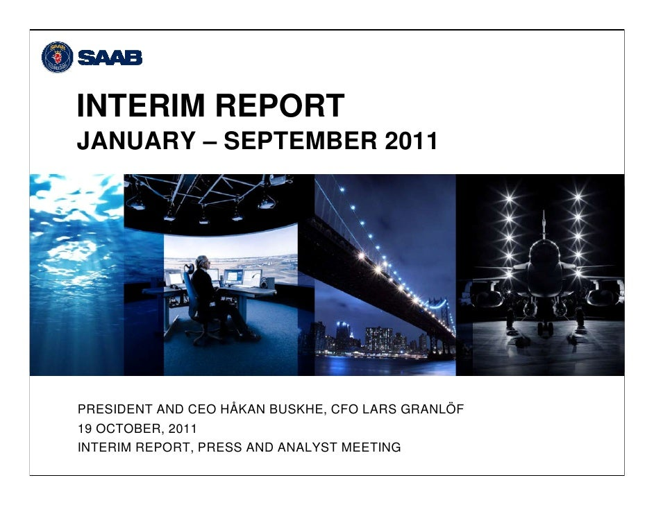 INTERIM REPORTJANUARY – SEPTEMBER 2011PRESIDENT AND CEO HÅKAN BUSKHE, CFO LARS GRANLÖF19 OCTOBER, 2011INTERIM REPORT, PRES...