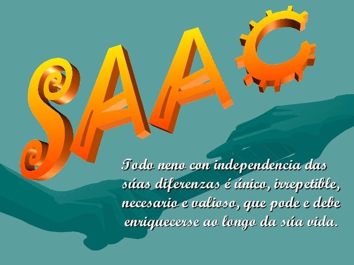 Todo neno con independencia dassúas diferenzas é único, irrepetible,necesario e valioso, que pode e debeenriquecerse ao lo...