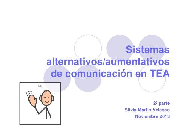 Sistemas alternativos/aumentativos de comunicación en TEA 2º parte Silvia Martín Velasco Noviembre 2013