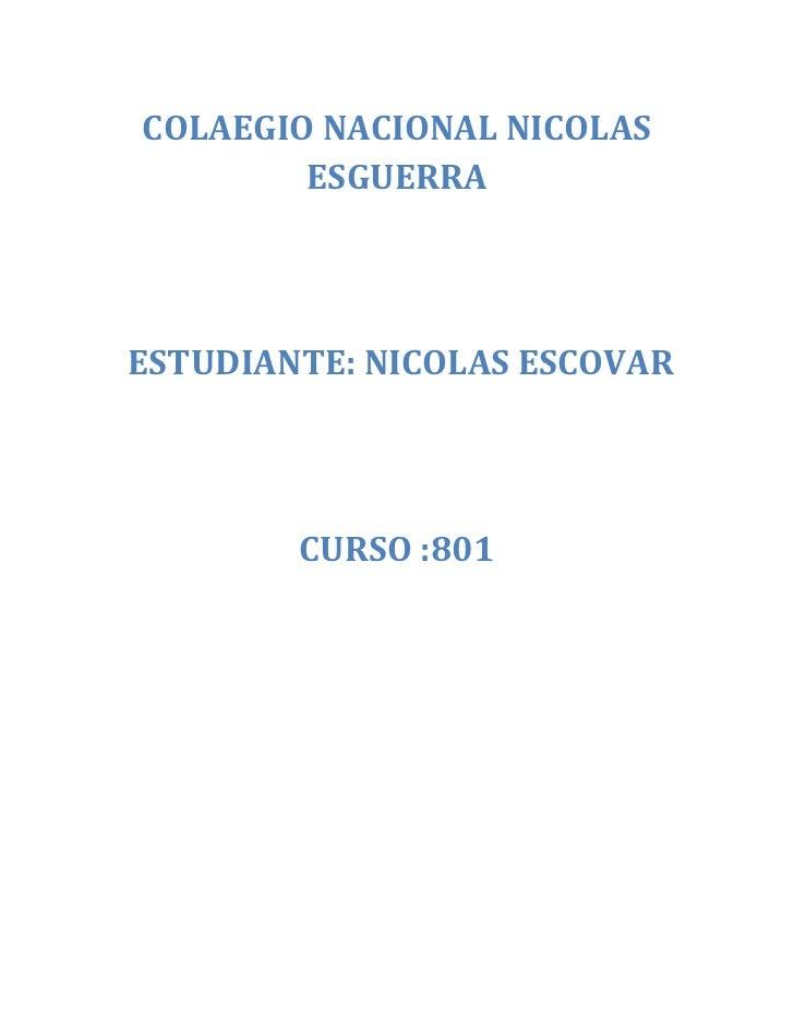 COLAEGIO NACIONAL NICOLAS        ESGUERRAESTUDIANTE: NICOLAS ESCOVAR        CURSO :801