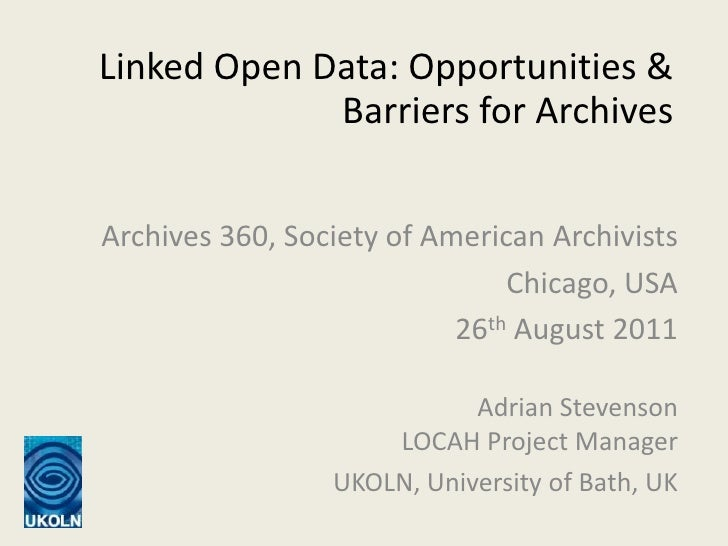 Linked Open Data: Opportunities & Barriers for Archives<br />Archives 360, Society of American Archivists<br />Chicago, US...