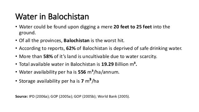 Water in Balochistan • Water could be found upon digging a mere 20 feet to 25 feet into the ground. • Of all the provinces...