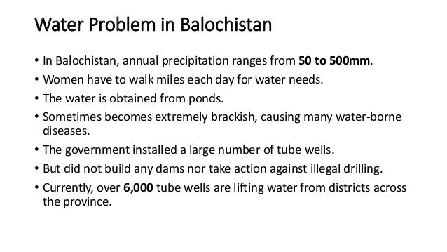 Water Problem in Balochistan • In Balochistan, annual precipitation ranges from 50 to 500mm. • Women have to walk miles ea...