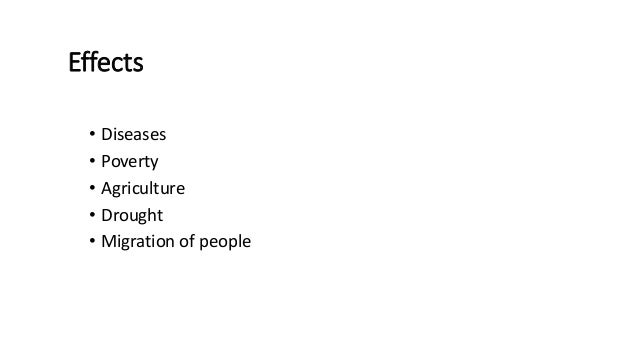 Effects • Diseases • Poverty • Agriculture • Drought • Migration of people