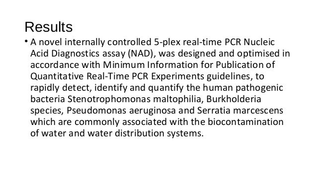 Results • A novel internally controlled 5-plex real-time PCR Nucleic Acid Diagnostics assay (NAD), was designed and optimi...